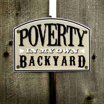 Poverty In My Own Backyard - Everything We Make   Big Idea ...